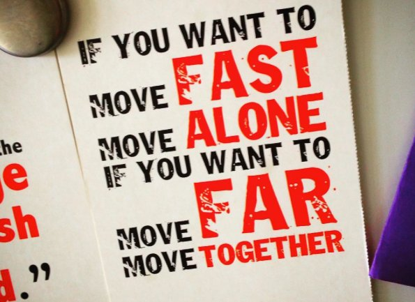 If You Want To Move Fast Move Alone If You Want To Move Far Move Together